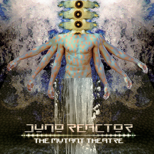 Juno Reactor - The Mutant Theatre