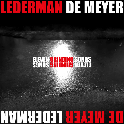 Lederman / De Meyer - Eleven Grinding Songs