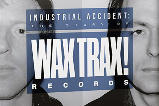 WaxTrax! Documentary to be released in April, including soundtrack of previously unreleased material from WaxTrax! artists