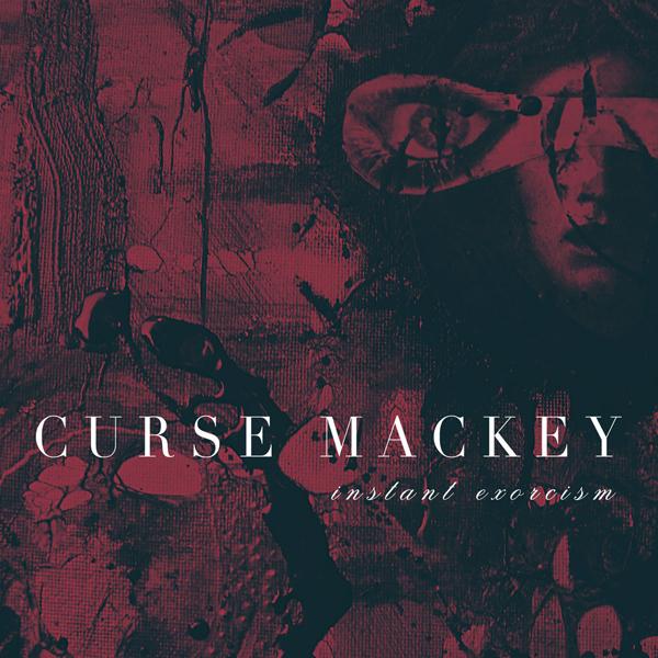 Curse Mackey - Instant Exorcism