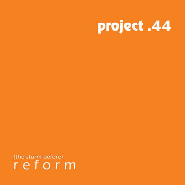 Project .44 - [The Storm Before] Reform